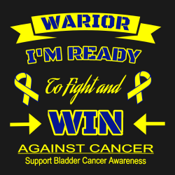 Warior I'm Ready To Fight And Win Against Cancer Support Bladder Cancer Awareness - Cancer Awareness