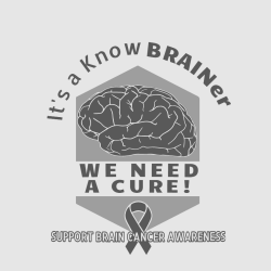 It's A Know Brainer We Need A Cure! Support Brain Cancer Awareness - Cancer Awareness T-shirt Design