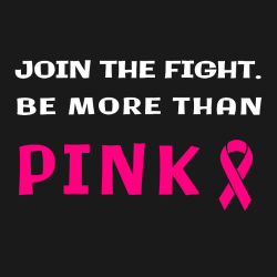 Join The Fight. Be More Than Pink - Cancer Awareness T-shirt Design T-Shirt Design - 1065