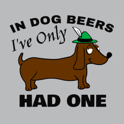 In Dog Beers I've Only Had One Oktoberfest T