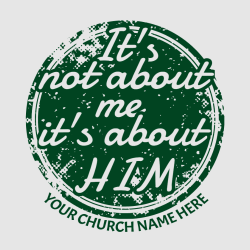 It's Not About Me It's About Him Your Church Name Here - Church T-shirt Design T-Shirt Design - 2168