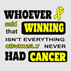 Whoever Said Winning That Isn't Everything Obviously Never Had Cancer - Cancer Awareness T-shirt Des