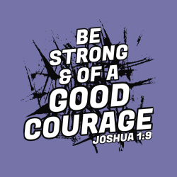 Be strong & of a good courage - Christian T-shirts