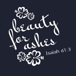 Beauty For Ashes Isaiah 61:3 - Christian T-shirt Design T-Shirt Design - 3848