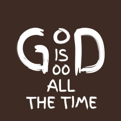 God is good all the time - Christian T-shirts