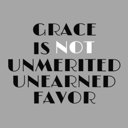 Grace is not unmerited unearned favor - Christian T-shirts