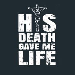 His Death Gave Me Life - Christian T-shirt Design T-Shirt Design - 3907