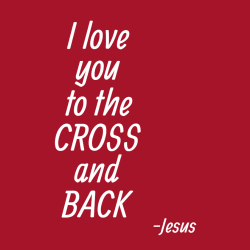 I love you to the cross and back - Christian T-shirts