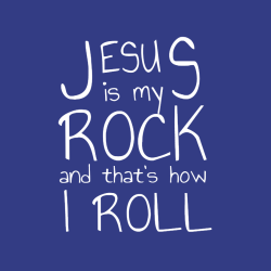 Jesus is my rock and that's how i roll - Christian T-shirts