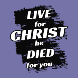 Live For Christ He Died For You - Christian T-shirt Design T-Shirt Design - 3918