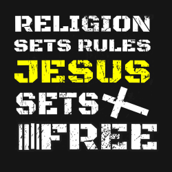 Religion sets rules jesus sets free - Christian T-shirts