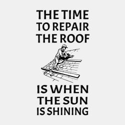 The Time To Repair The Roof Is When The Sun Is Shining - Construction T-shirt Design T-Shirt Design