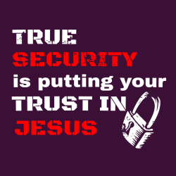 True Security Is Putting Your Jesus Trust In - Christian T-shirt Design T-Shirt Design - 3850