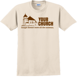Google Doesn't Have All The Answers. Your Church - Church T-shirt Design T-Shirt Design - 2184