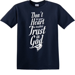 Don't Let Your Heart Be Troubled. Trust In God John 14:1 - Christian T-shirt Design T-Shirt Design -