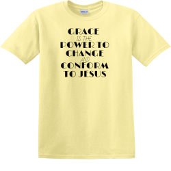 Grace is the power to change and conform to jesus - Christian T-shirts