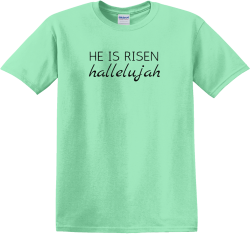He is risen hallelujah - Christian T-shirts