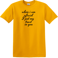 When i am afraid i put my trust in you - Christian T-shirts